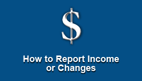 How to Report Income or Changes
