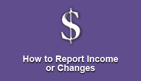 How to Report Income Changes CalWORKs