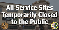 All Service Sites Temporarily Closed to the Public